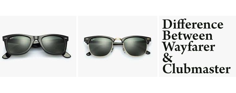 Wayfarer Clubmaster – Difference